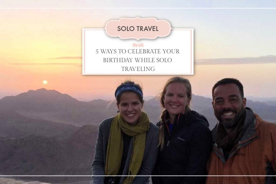 5 Ways to Celebrate Your Birthday While Solo Traveling