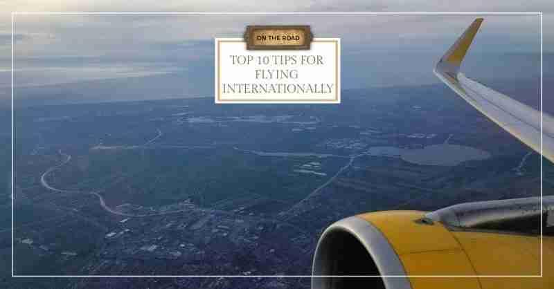 Top 10 Tips for Flying Internationally