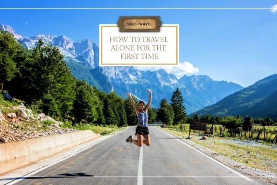Traveling Alone for the First Time: The Complete Guide