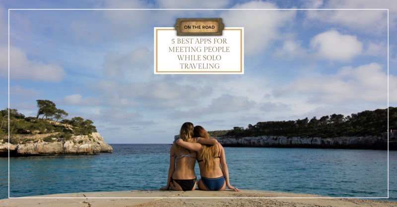5 Best Apps for Meeting People While Solo Traveling