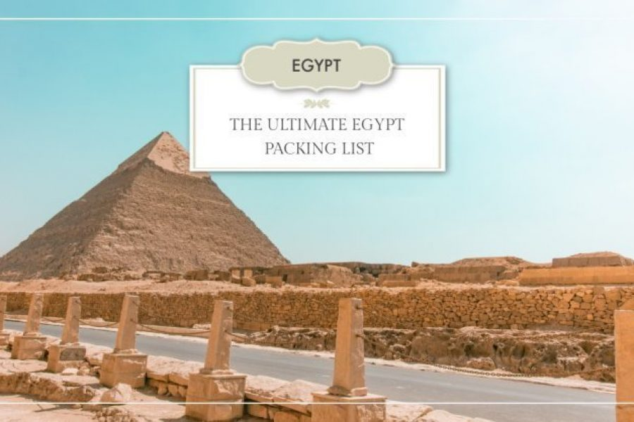 The Ultimate Egypt Packing List: What to Pack for a Trip to Egypt