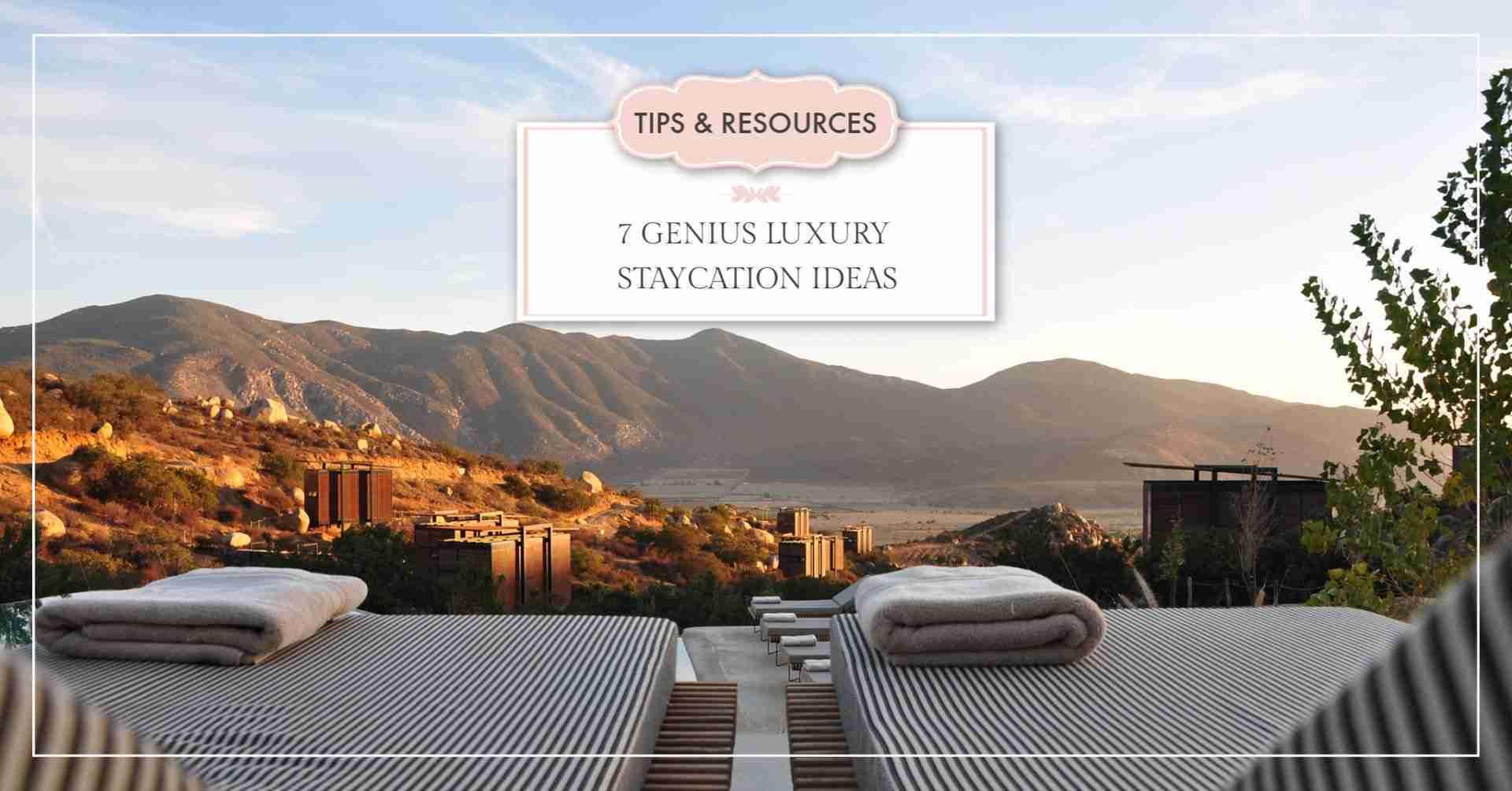 7 Genius Luxury Staycation Ideas